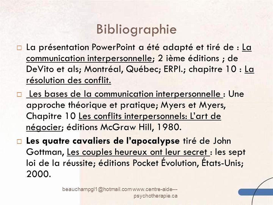 Bibliographie beauchampgl1@hotmail.com www.centre-aide--- psychotherapie.ca 26 La présentation PowerPoint a été adapté et tiré de : La communication i