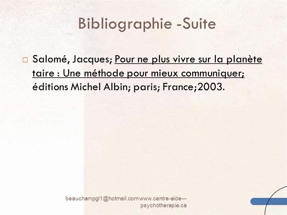 Bibliographie -Suite beauchampgl1@hotmail.com www.centre-aide--- psychotherapie.ca 27 Salomé, Jacques; Pour ne plus vivre sur la planète taire : Une m