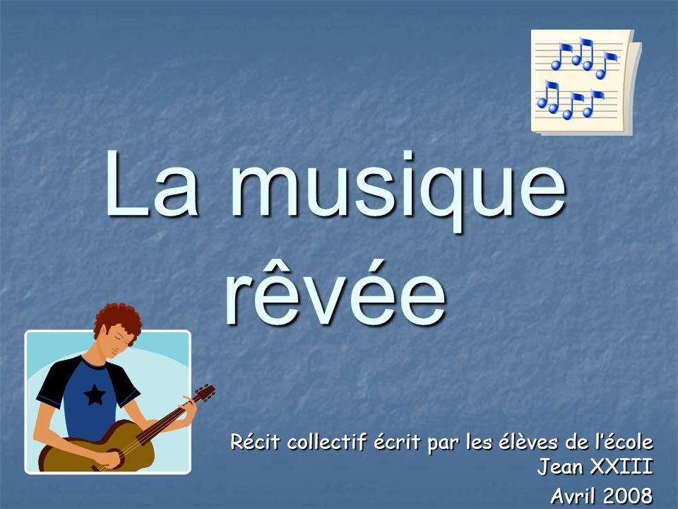 La musique rêvée Récit collectif écrit par les élèves de lécole Jean XXIII Avril 2008