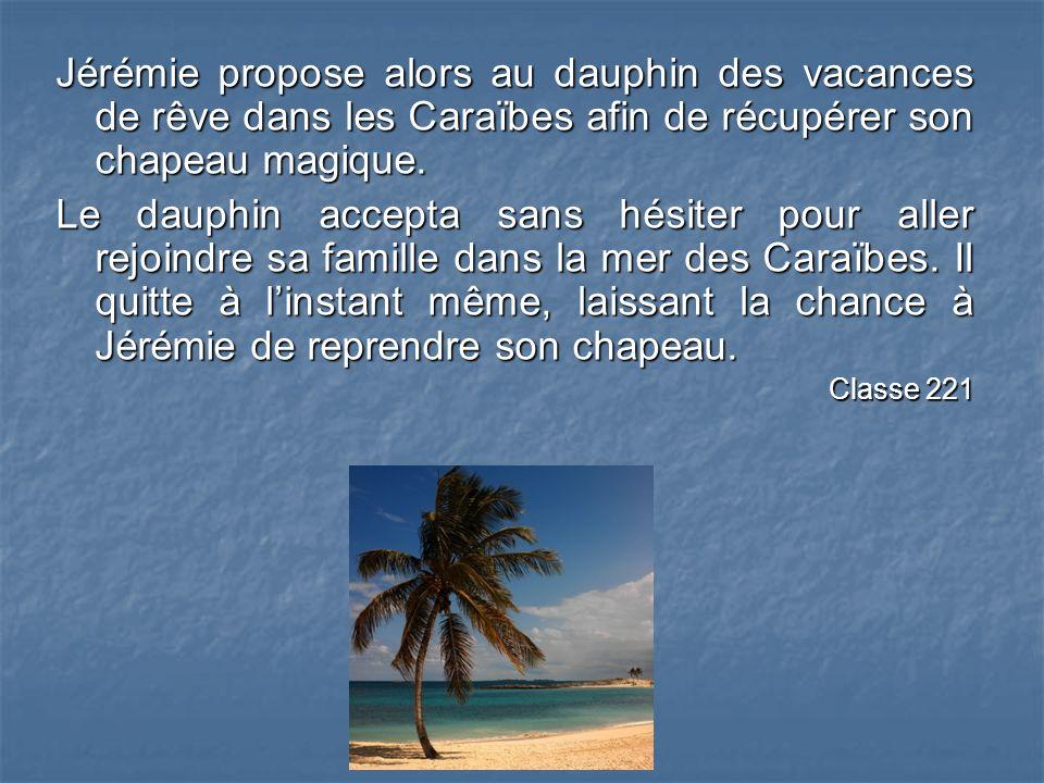 Jérémie propose alors au dauphin des vacances de rêve dans les Caraïbes afin de récupérer son chapeau magique.