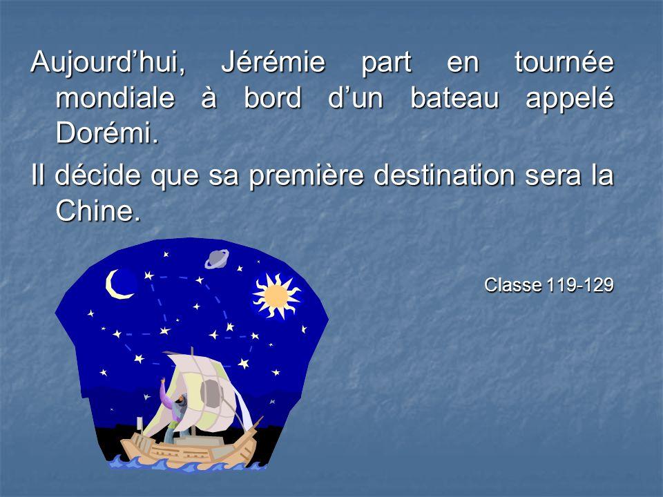 Aujourdhui, Jérémie part en tournée mondiale à bord dun bateau appelé Dorémi.