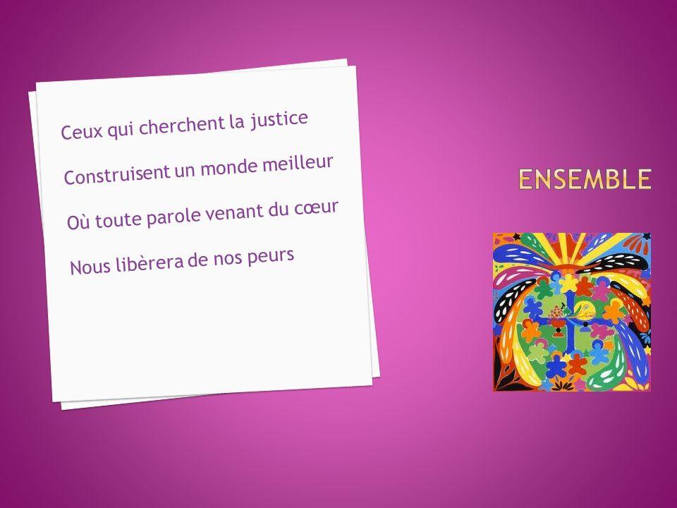 Quand Amour et Vérité Ensemble sembrassent Justice et Paix Ensemble senlacent Justice et Paix Ensemble sembrassent