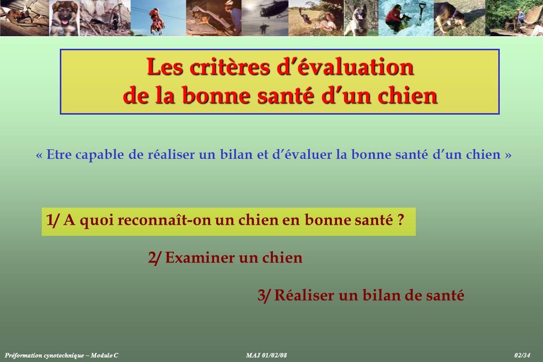 Les critères dévaluation de la bonne santé dun chien « Etre capable de réaliser un bilan et dévaluer la bonne santé dun chien » 1/ A quoi reconnaît-on