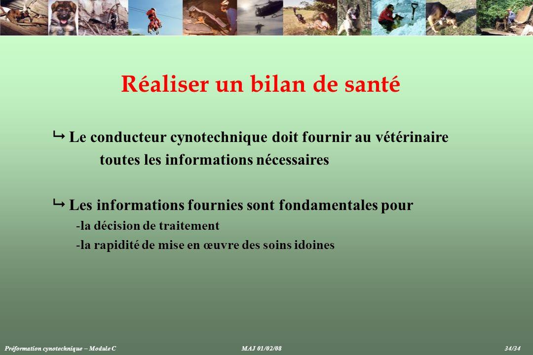 Réaliser un bilan de santé Le conducteur cynotechnique doit fournir au vétérinaire toutes les informations nécessaires Les informations fournies sont