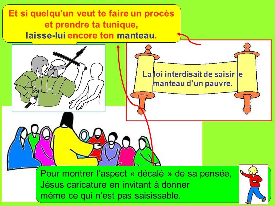 Pour montrer laspect « décalé » de sa pensée, Jésus caricature en invitant à donner même ce qui nest pas saisissable.