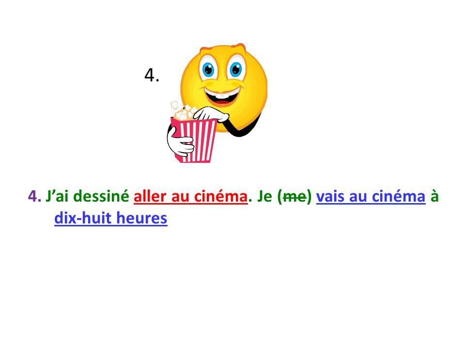 4. 4. Jai dessiné aller au cinéma. Je (me) vais au cinéma à dix-huit heures