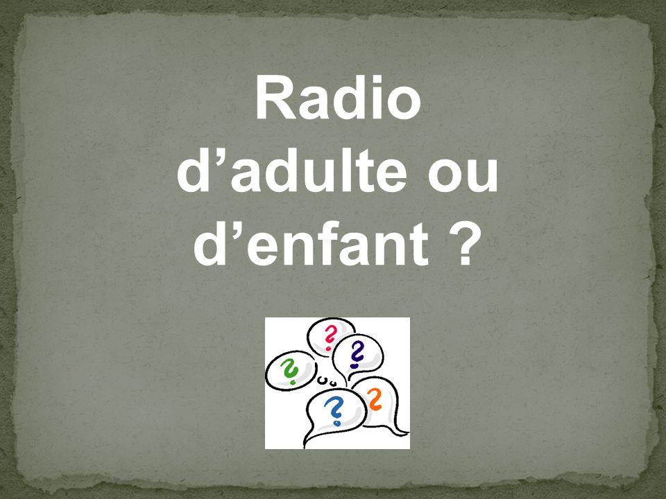Radio dadulte ou denfant ?