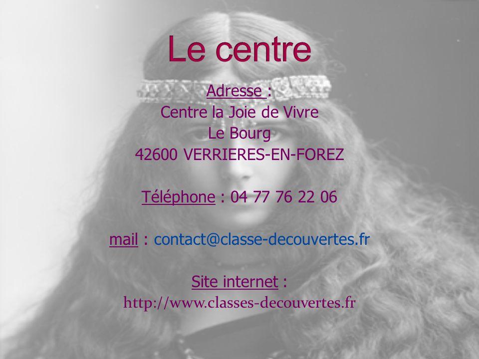 Adresse : Centre la Joie de Vivre Le Bourg 42600 VERRIERES-EN-FOREZ Téléphone : 04 77 76 22 06 mail : contact@classe-decouvertes.fr Site internet : http://www.classes-decouvertes.fr