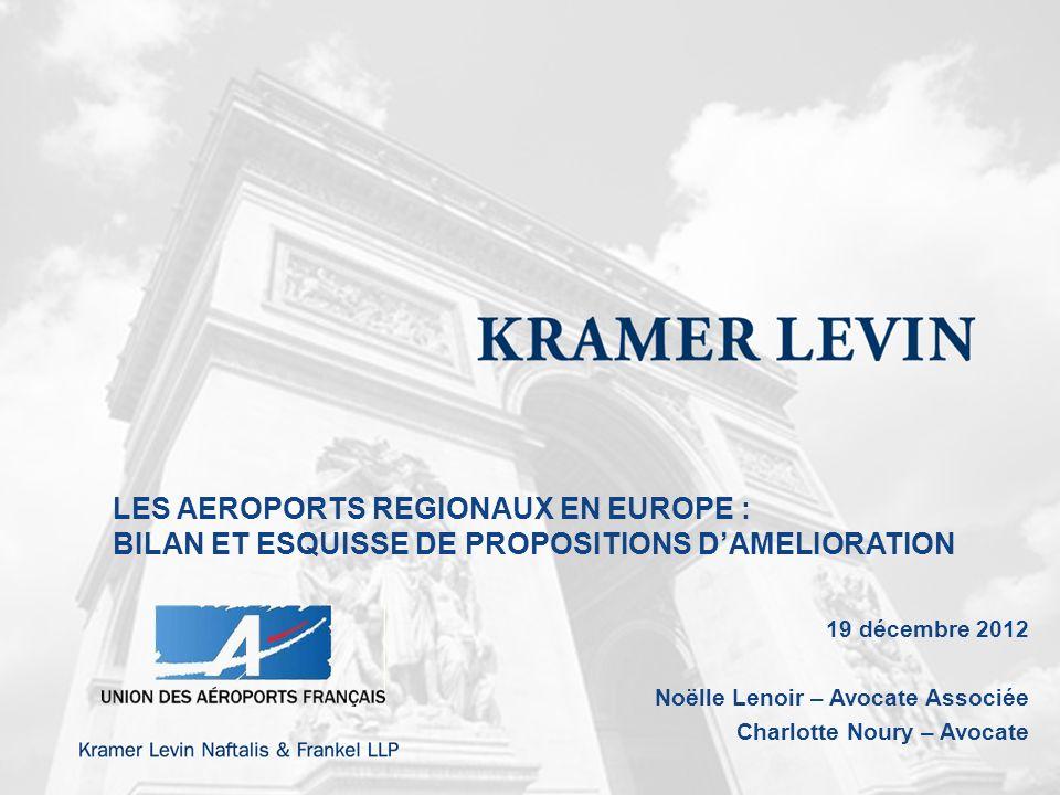 LES AEROPORTS REGIONAUX EN EUROPE : BILAN ET ESQUISSE DE PROPOSITIONS DAMELIORATION 19 décembre 2012 Noëlle Lenoir – Avocate Associée Charlotte Noury – Avocate