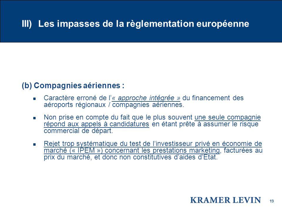19 III) Les impasses de la règlementation européenne (b) Compagnies aériennes : Caractère erroné de l« approche intégrée » du financement des aéroports régionaux / compagnies aériennes.