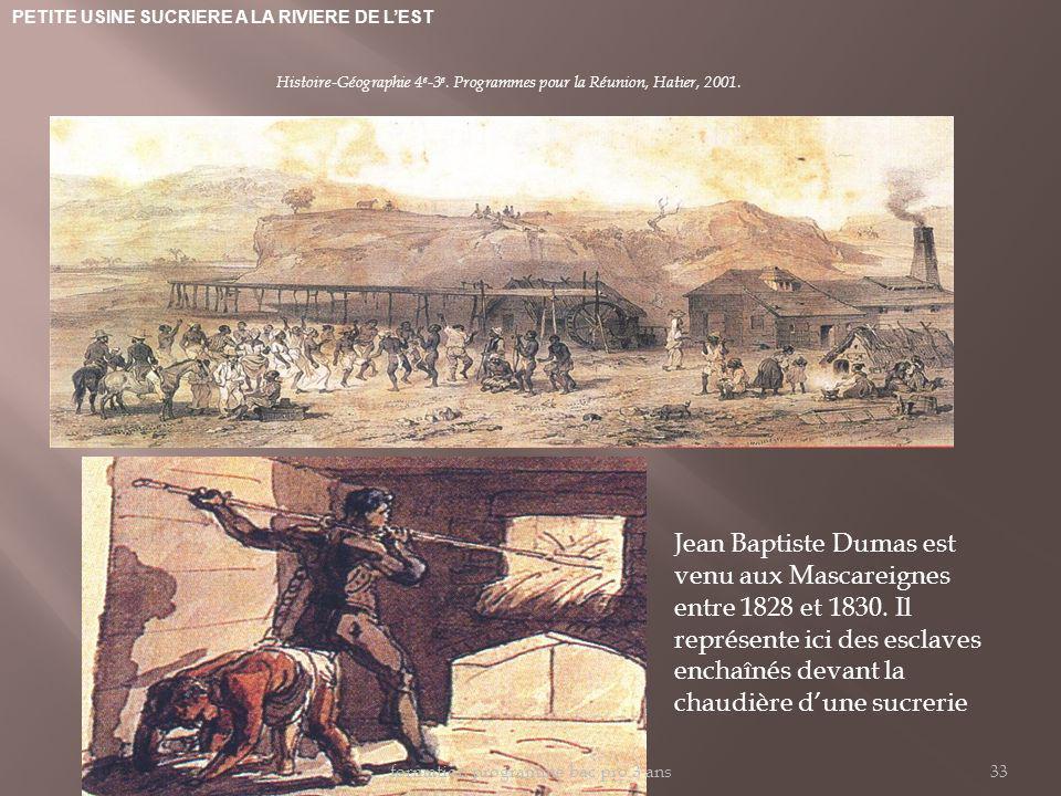 PETITE USINE SUCRIERE A LA RIVIERE DE LEST Histoire-Géographie 4 e -3 e. Programmes pour la Réunion, Hatier, 2001. Jean Baptiste Dumas est venu aux Ma