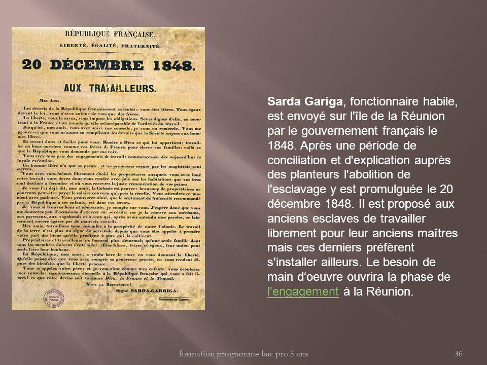 formation programme bac pro 3 ans36 Sarda Gariga, fonctionnaire habile, est envoyé sur l île de la Réunion par le gouvernement français le 1848.