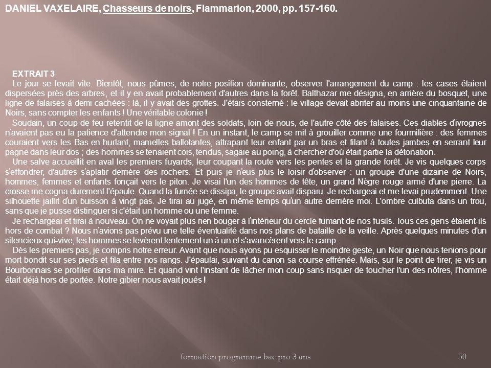 DANIEL VAXELAIRE, Chasseurs de noirs, Flammarion, 2000, pp. 157-160. EXTRAIT 3 Le jour se levait vite. Bientôt, nous pûmes, de notre position dominant