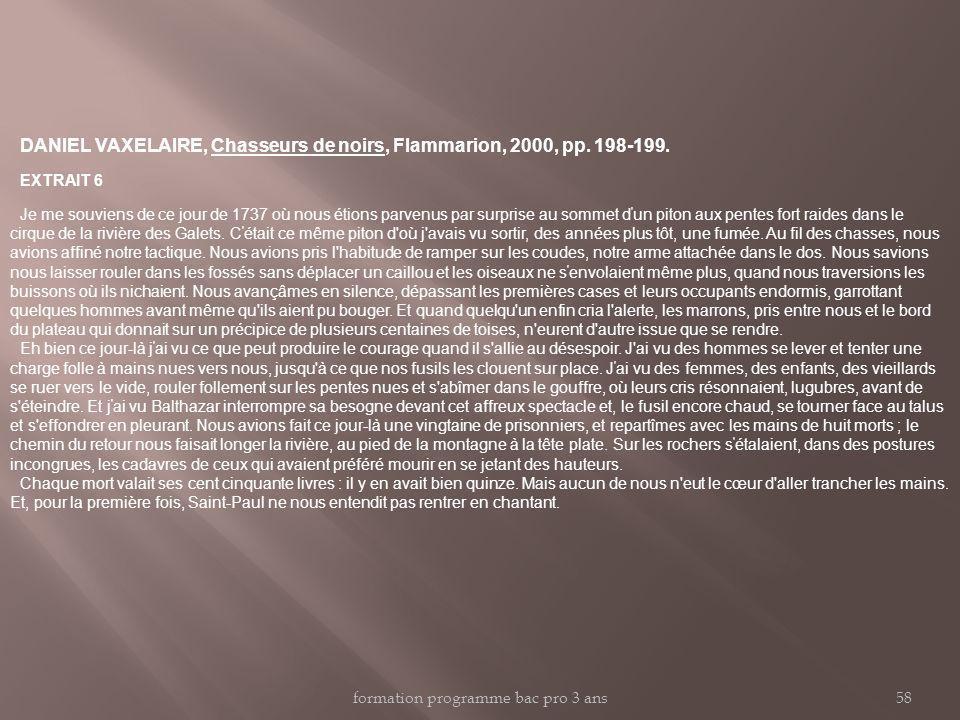 DANIEL VAXELAIRE, Chasseurs de noirs, Flammarion, 2000, pp. 198-199. EXTRAIT 6 Je me souviens de ce jour de 1737 où nous étions parvenus par surprise
