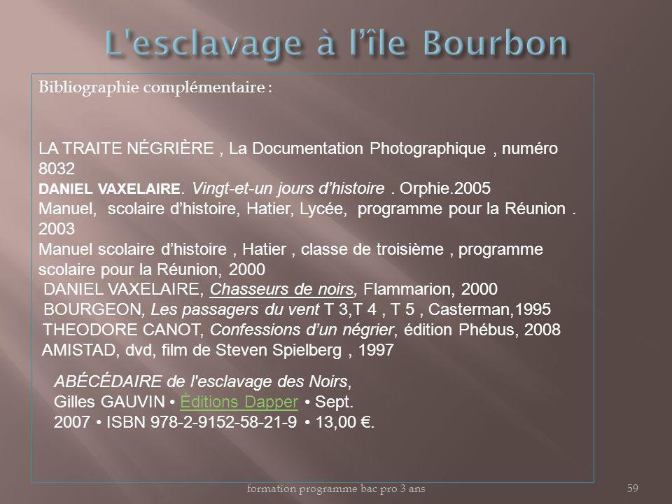 formation programme bac pro 3 ans59 Bibliographie complémentaire : LA TRAITE NÉGRIÈRE, La Documentation Photographique, numéro 8032 DANIEL VAXELAIRE.