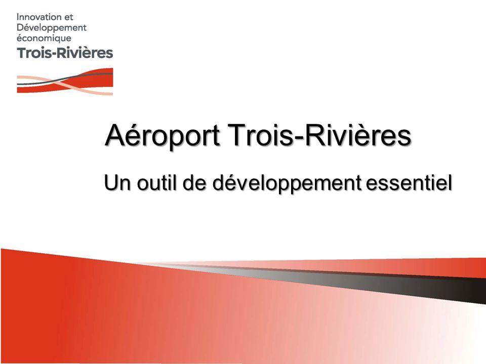 Aéroport Trois-Rivières Un outil de développement essentiel