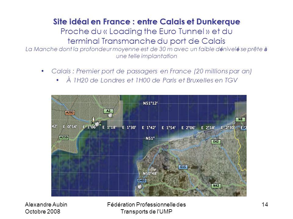 Alexandre Aubin Octobre 2008 Fédération Professionnelle des Transports de l'UMP 14 Site id é al en France : entre Calais et Dunkerque Site id é al en