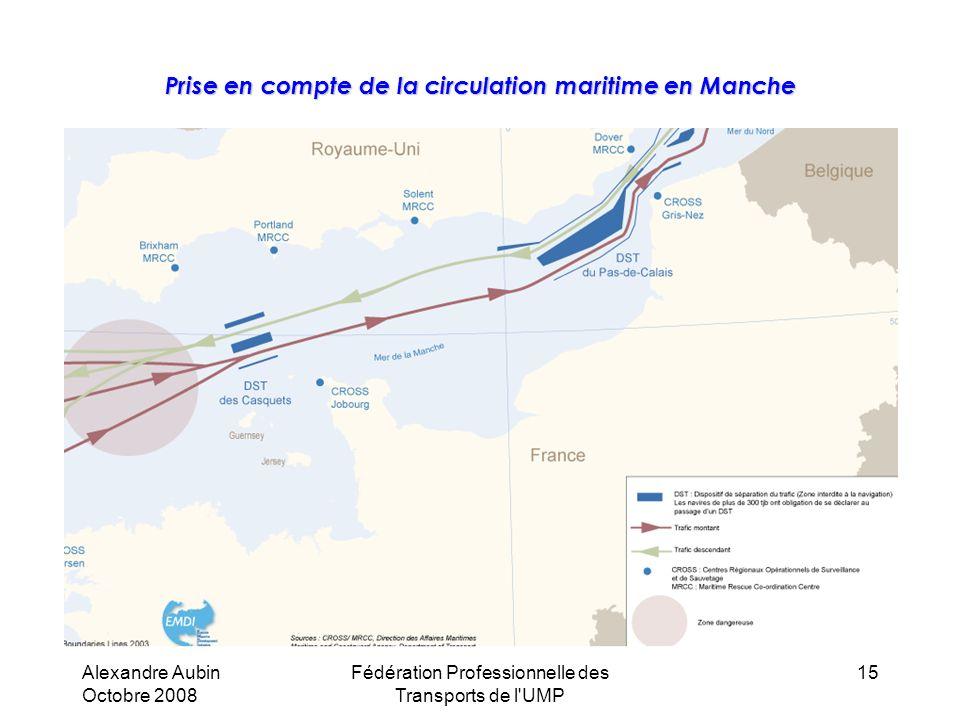 Alexandre Aubin Octobre 2008 Fédération Professionnelle des Transports de l UMP 15 Prise en compte de la circulation maritime en Manche