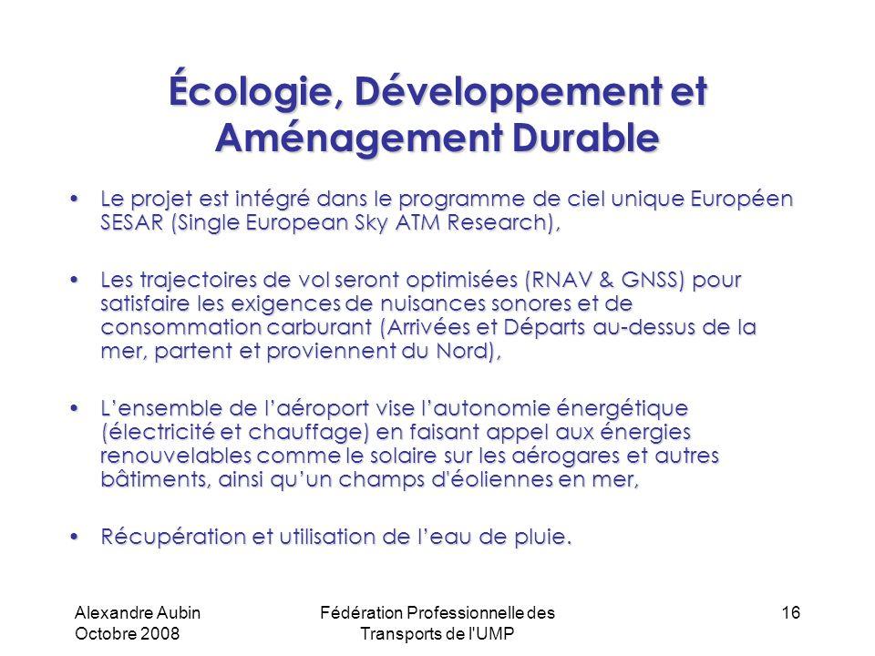 Alexandre Aubin Octobre 2008 Fédération Professionnelle des Transports de l'UMP 16 Écologie, Développement et Aménagement Durable Le projet est intégr