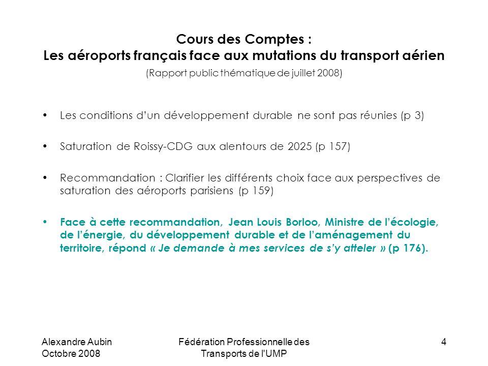 Alexandre Aubin Octobre 2008 Fédération Professionnelle des Transports de l'UMP 4 Cours des Comptes : Les aéroports français face aux mutations du tra