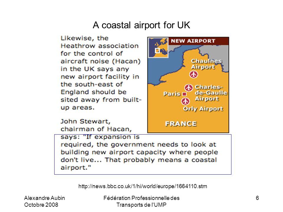 Alexandre Aubin Octobre 2008 Fédération Professionnelle des Transports de l'UMP 6 A coastal airport for UK http://news.bbc.co.uk/1/hi/world/europe/166