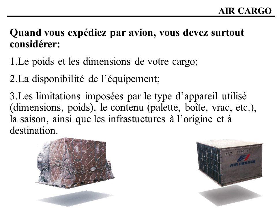 AIR CARGO Quand vous expédiez par avion, vous devez surtout considérer: 1.Le poids et les dimensions de votre cargo; 2.La disponibilité de léquipement