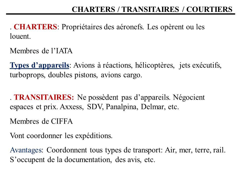 CHARTERS / TRANSITAIRES / COURTIERS. CHARTERS: Propriétaires des aéronefs. Les opèrent ou les louent. Membres de lIATA Types dappareils: Avions à réac