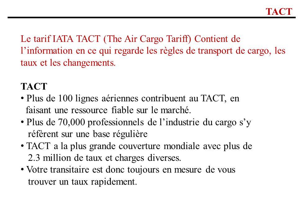TACT Le tarif IATA TACT (The Air Cargo Tariff) Contient de linformation en ce qui regarde les règles de transport de cargo, les taux et les changement