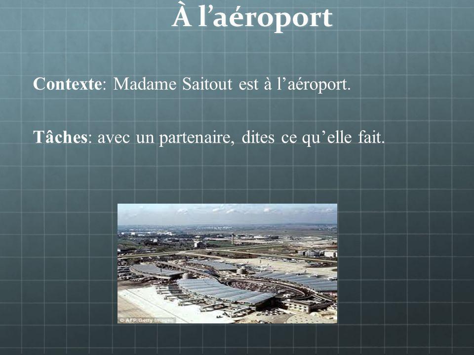 À laéroport Contexte: Madame Saitout est à laéroport.