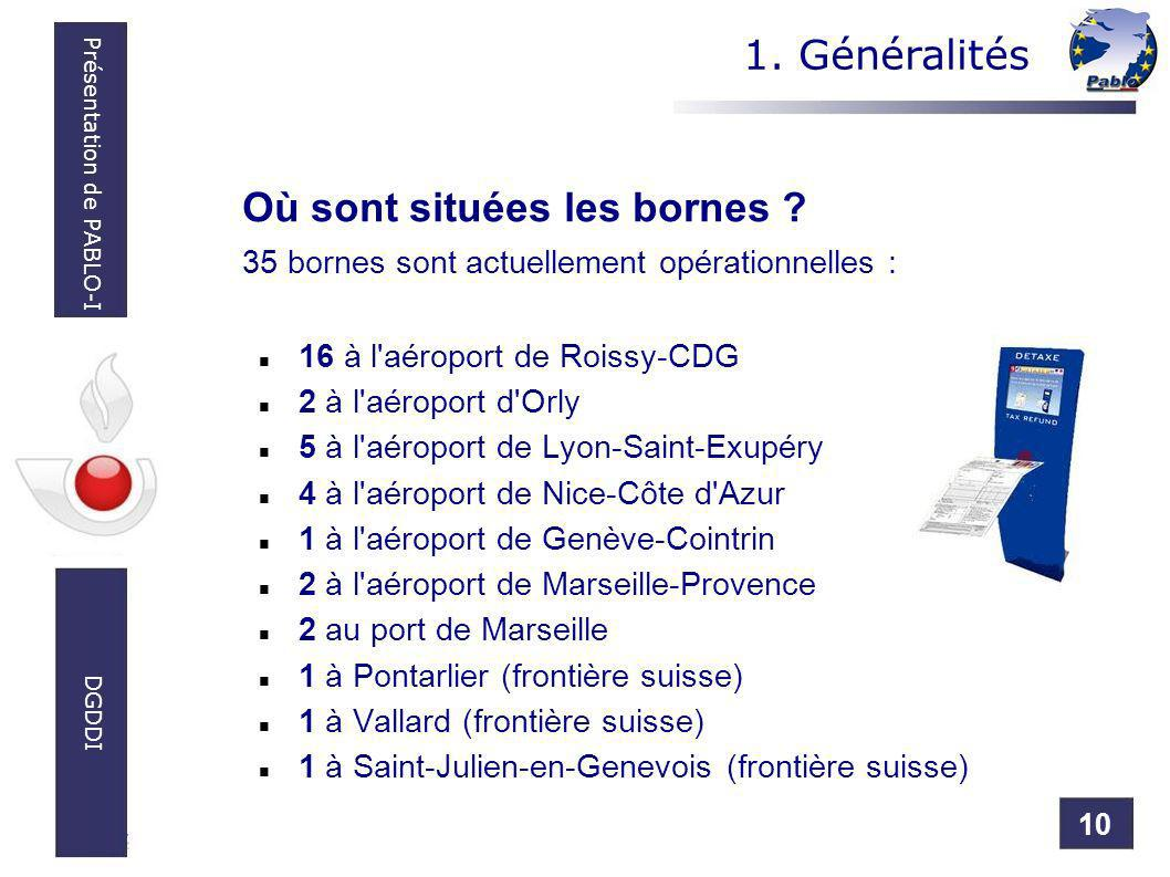 10 Présentation de PABLO-I DGDDI Où sont situées les bornes ? 35 bornes sont actuellement opérationnelles : 16 à l'aéroport de Roissy-CDG 2 à l'aéropo