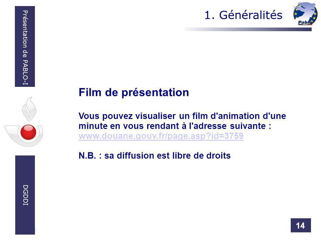 14 Présentation de PABLO-I DGDDI 1. Généralités Film de présentation Vous pouvez visualiser un film d'animation d'une minute en vous rendant à l'adres