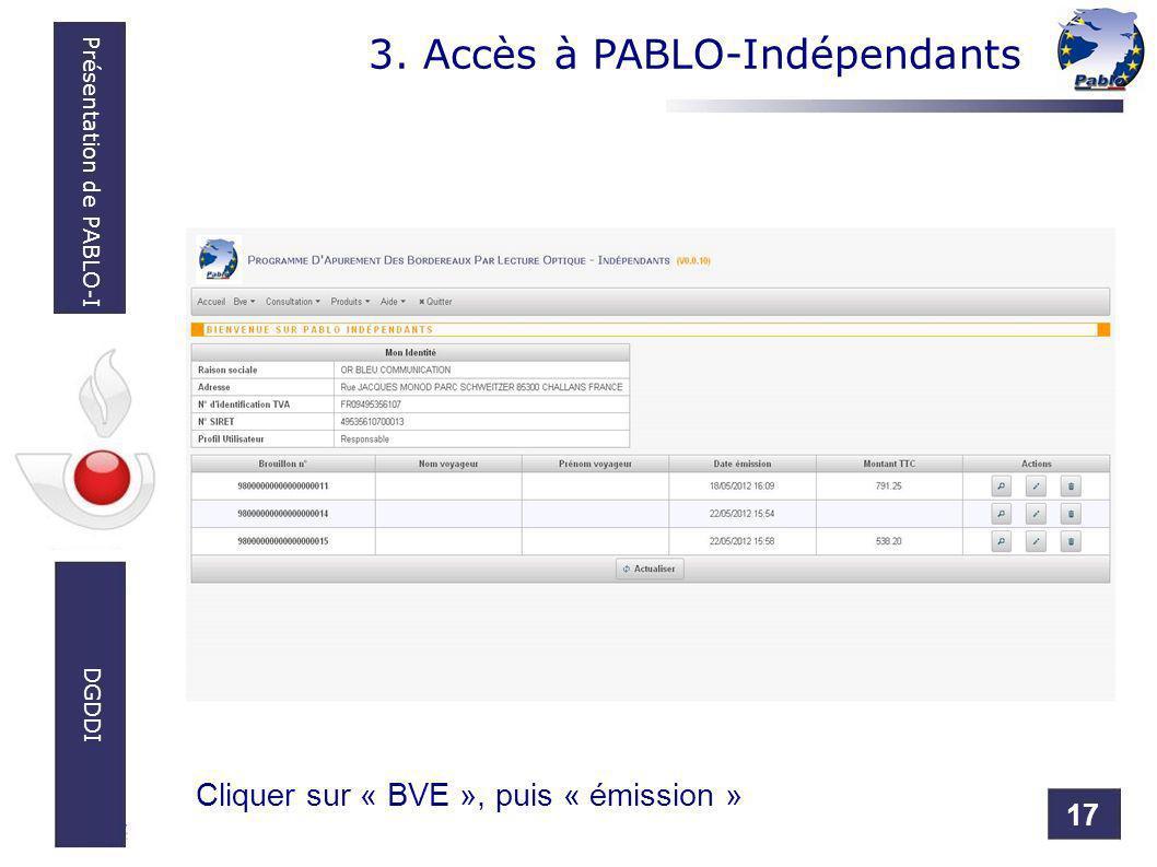 17 Présentation de PABLO-I DGDDI 3. Accès à PABLO-Indépendants Cliquer sur « BVE », puis « émission »