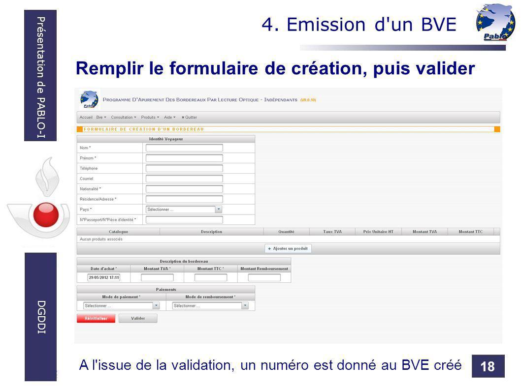 18 Présentation de PABLO-I DGDDI Remplir le formulaire de création, puis valider 4. Emission d'un BVE A l'issue de la validation, un numéro est donné