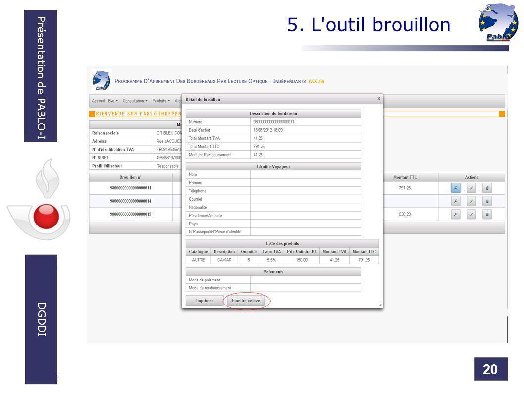 20 Présentation de PABLO-I DGDDI 5. L'outil brouillon