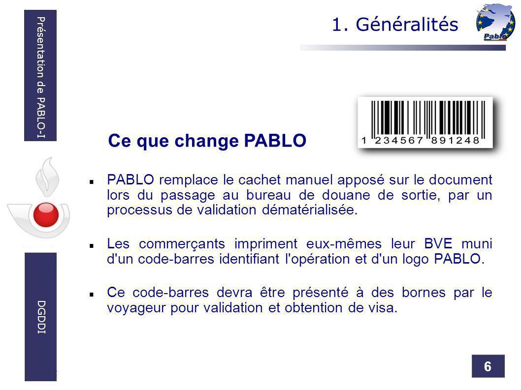 6 Présentation de PABLO-I DGDDI PABLO remplace le cachet manuel apposé sur le document lors du passage au bureau de douane de sortie, par un processus