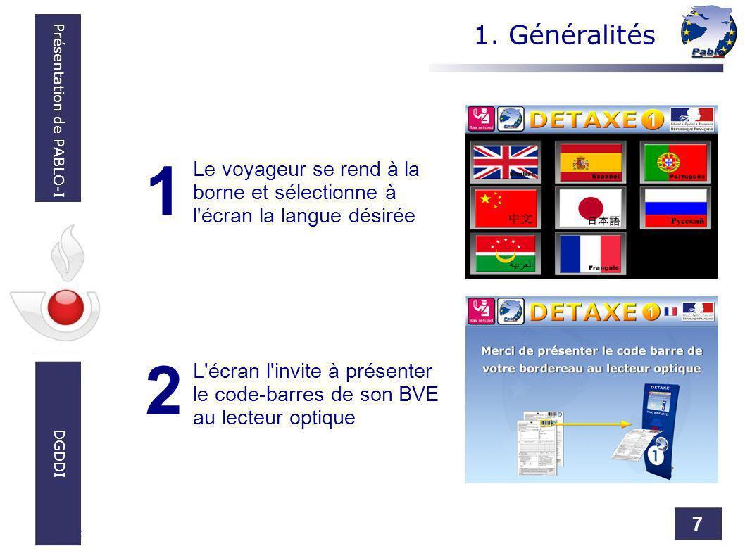 7 Présentation de PABLO-I DGDDI Le voyageur se rend à la borne et sélectionne à l'écran la langue désirée L'écran l'invite à présenter le code-barres