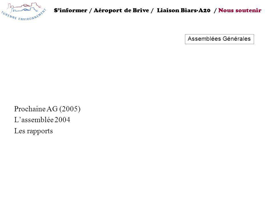 Prochaine AG (2005) Lassemblée 2004 Les rapports Sinformer / Aéroport de Brive / Liaison Biars-A20 / Nous soutenir Assemblées Générales