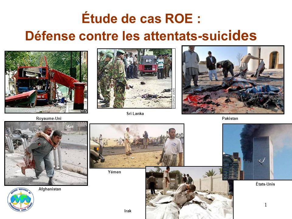 1 Étude de cas ROE : Défense contre les attentats-suic ides Royaume-Uni Sri Lanka Pakistan Afghanistan Yémen Irak États-Unis