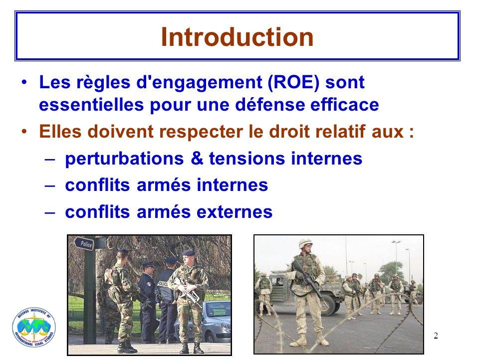 2 Introduction Les règles d'engagement (ROE) sont essentielles pour une défense efficace Elles doivent respecter le droit relatif aux : – perturbation