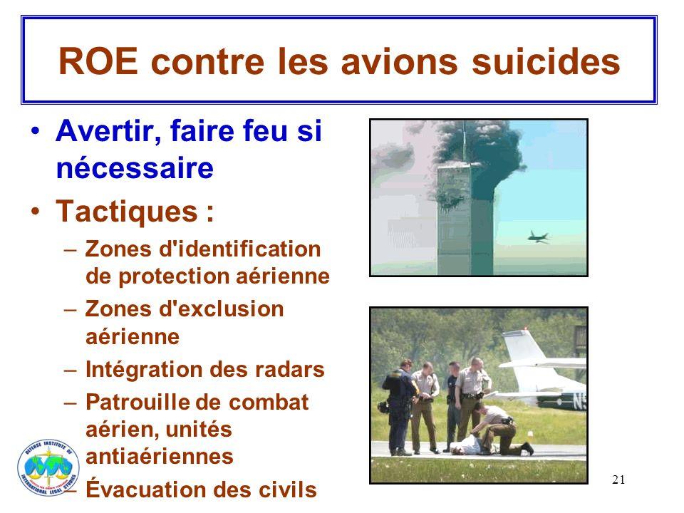 21 ROE contre les avions suicides Avertir, faire feu si nécessaire Tactiques : –Zones d'identification de protection aérienne –Zones d'exclusion aérie