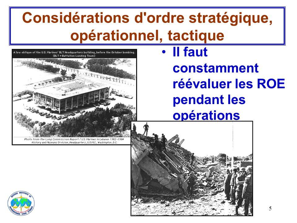 5 Il faut constamment réévaluer les ROE pendant les opérations Considérations d'ordre stratégique, opérationnel, tactique