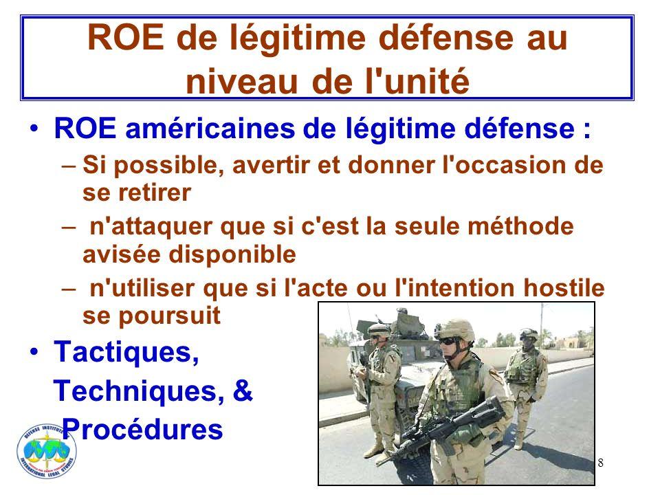 8 ROE américaines de légitime défense : –Si possible, avertir et donner l'occasion de se retirer – n'attaquer que si c'est la seule méthode avisée dis