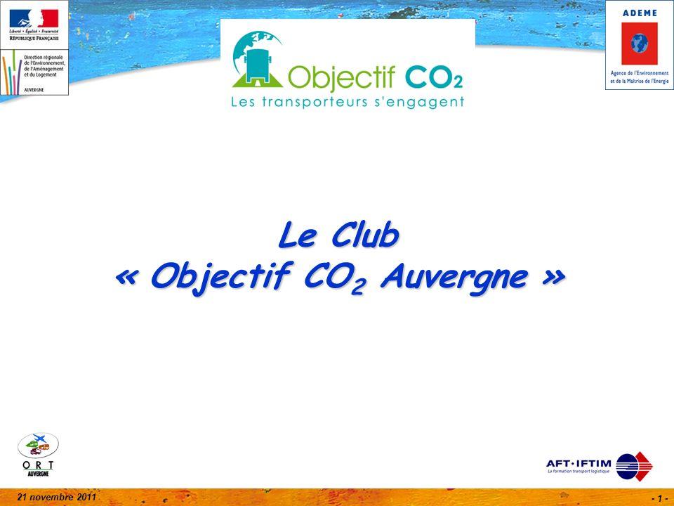 21 novembre 2011 - 2 - Rencontre du Club Objectif CO 2 Auvergne Salons Chartoire - Aéroport de Clermont-Ferrand Auvergne Ordre du jour : Évolution de la démarche charte Objectif CO 2 (ADEME) Point d actualité sur les Certificats d Economie d Energie (DREAL) Bilan du suivi des engagements des entreprises signataires (DREAL) Projet de pack d accompagnement des entreprises dans la charte (AFT) Adéquation configuration du véhicule à la typologie des itinéraires : Conclusion et cocktail
