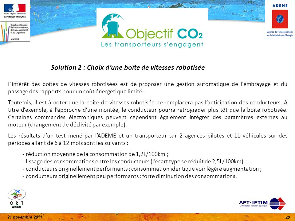 21 novembre 2011 - 42 - Solution 2 : Choix dune boîte de vitesses robotisée Lintérêt des boîtes de vitesses robotisées est de proposer une gestion automatique de lembrayage et du passage des rapports pour un coût énergétique limité.