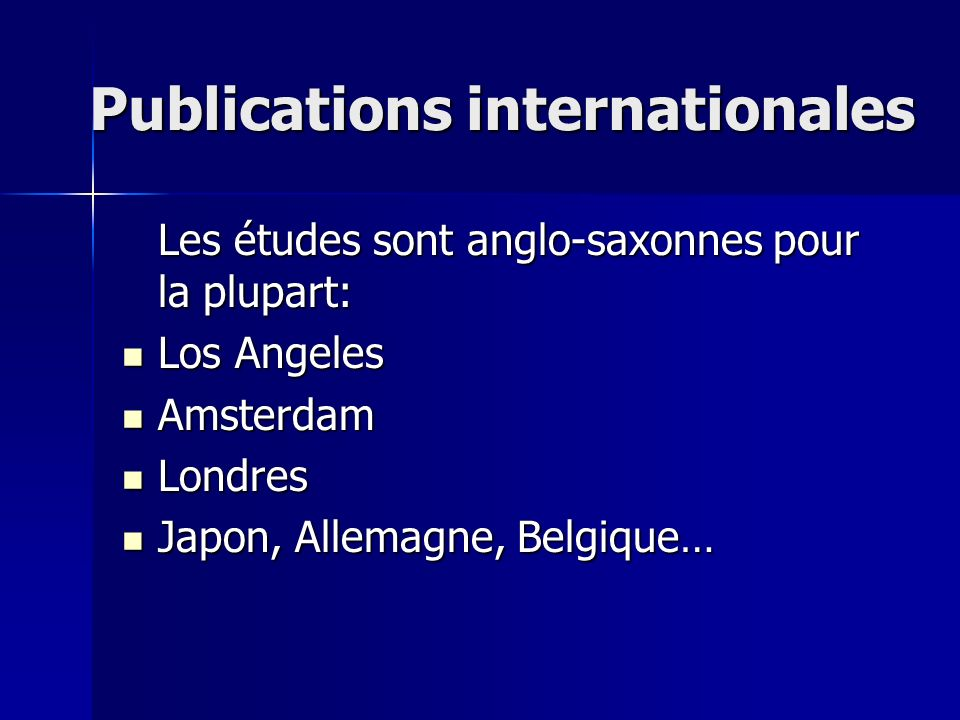 Publications internationales Les études sont anglo-saxonnes pour la plupart: Los Angeles Los Angeles Amsterdam Amsterdam Londres Londres Japon, Allema