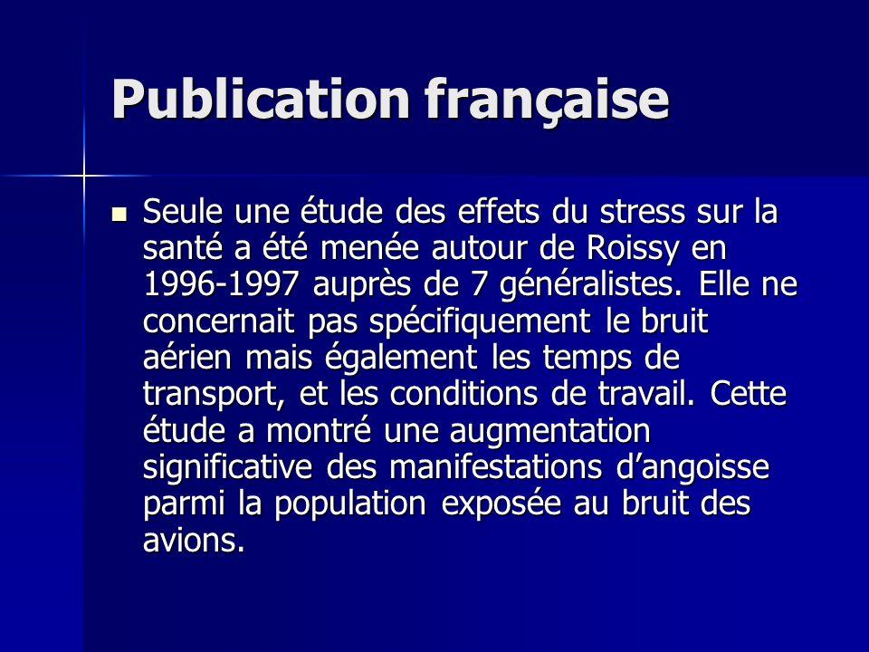 Publication française Seule une étude des effets du stress sur la santé a été menée autour de Roissy en 1996-1997 auprès de 7 généralistes. Elle ne co