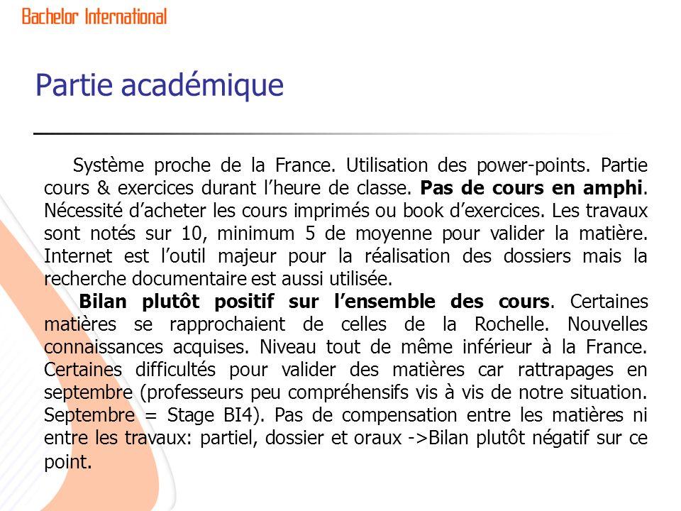 Partie académique Système proche de la France. Utilisation des power-points. Partie cours & exercices durant lheure de classe. Pas de cours en amphi.