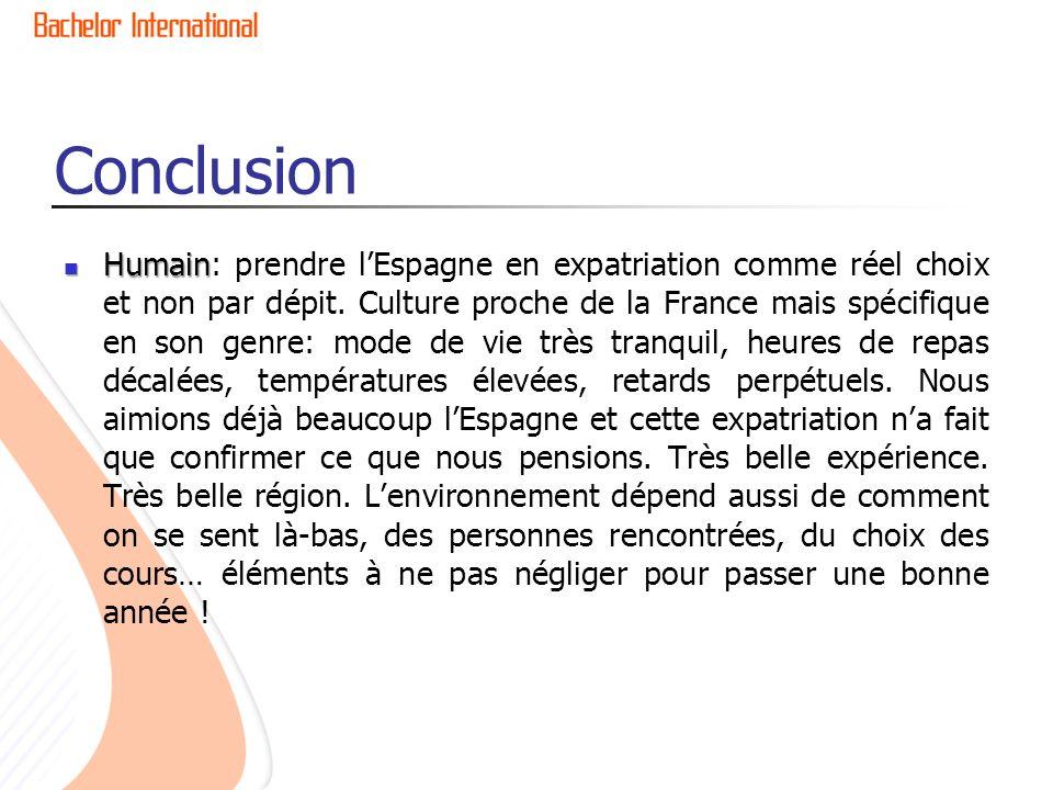 Humain Humain: prendre lEspagne en expatriation comme réel choix et non par dépit. Culture proche de la France mais spécifique en son genre: mode de v