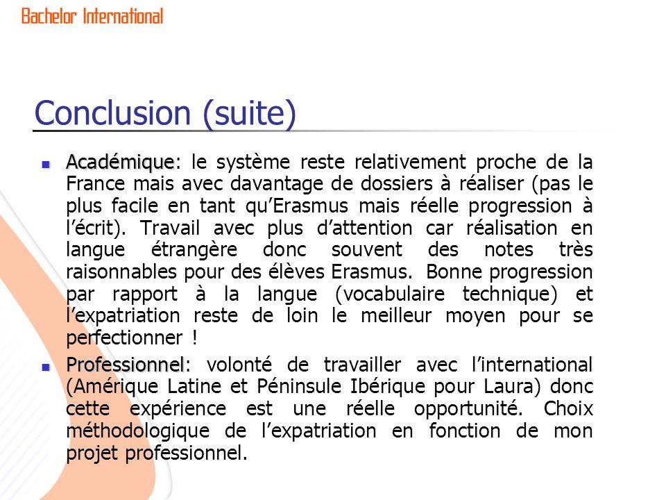 Académique Académique: le système reste relativement proche de la France mais avec davantage de dossiers à réaliser (pas le plus facile en tant quEras