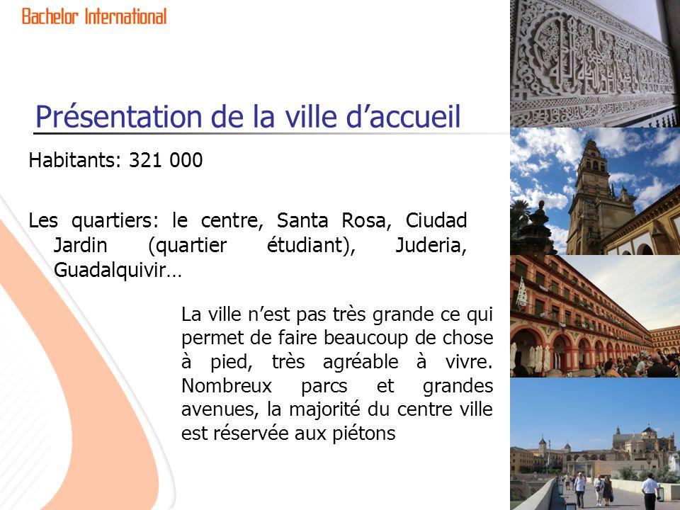 Présentation de la ville daccueil Habitants: 321 000 Les quartiers: le centre, Santa Rosa, Ciudad Jardin (quartier étudiant), Juderia, Guadalquivir… L